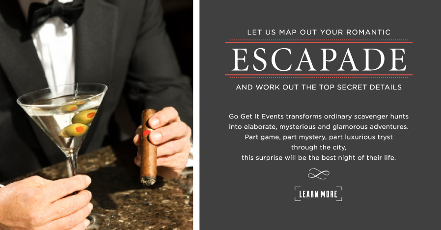 Go Get It Events transforms ordinary scavenger hunts into elaborate, mysterious and glamorous adventures. Part game, part mystery, part luxurious tryst through the city, this surprise will be the best night of their life.